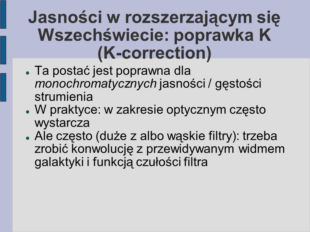 Jasności w rozszerzającym się Wszechświecie: poprawka K (K-correction) Ta postać jest poprawna dla monochromatycznych jasności / gęstości strumienia