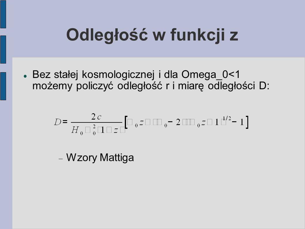 Odległość w funkcji z Bez stałej kosmologicznej i dla Omega_0<1 możemy policzyć odległość r i miarę odległości D:  Wzory Mattiga