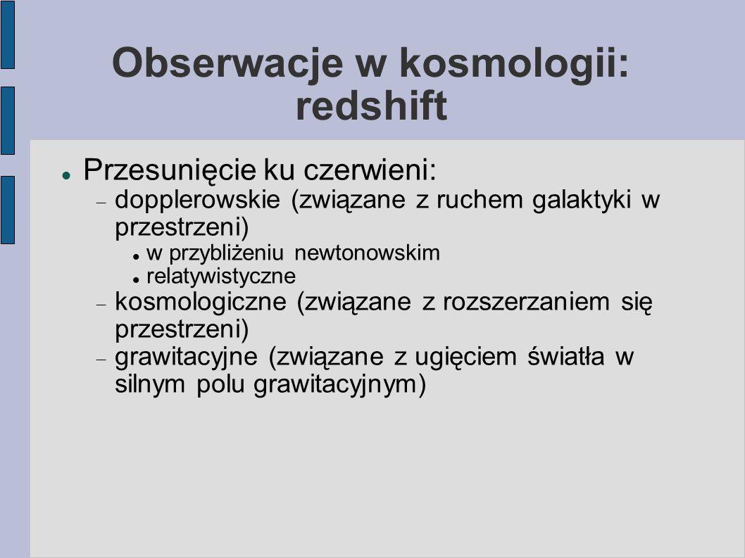 Obserwacje w kosmologii: redshift Przesunięcie ku czerwieni:  dopplerowskie (związane z ruchem galaktyki w przestrzeni) w przybliżeniu newtonowskim