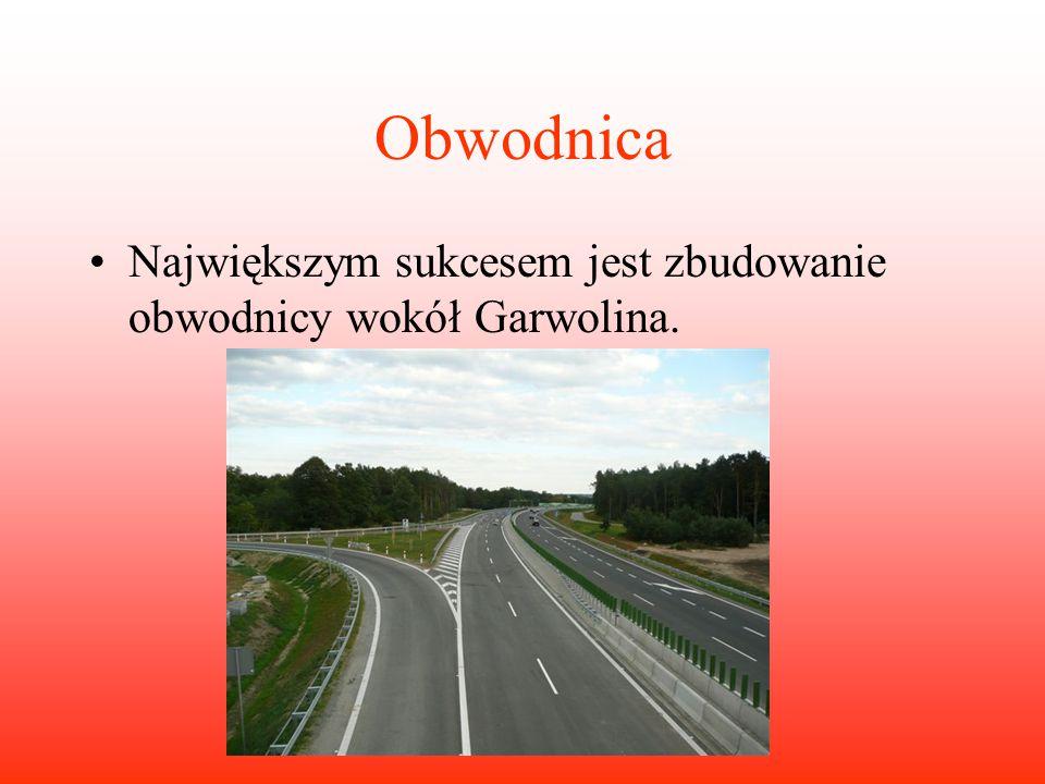 Obwodnica Największym sukcesem jest zbudowanie obwodnicy wokół Garwolina.
