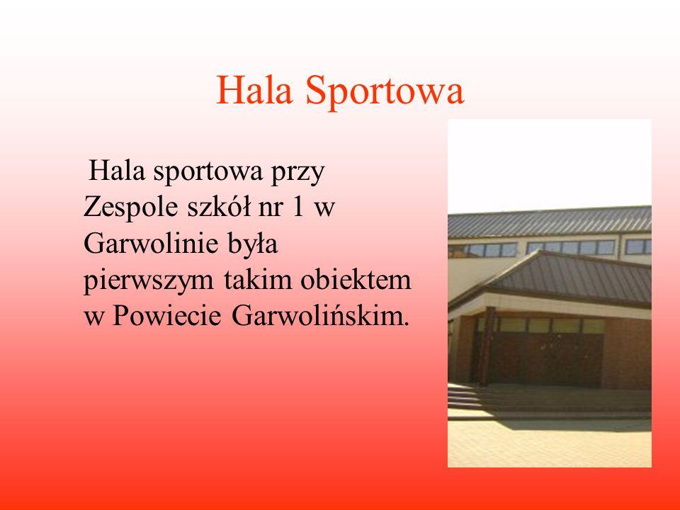 Hala Sportowa Hala sportowa przy Zespole szkół nr 1 w Garwolinie była pierwszym takim obiektem w Powiecie Garwolińskim.