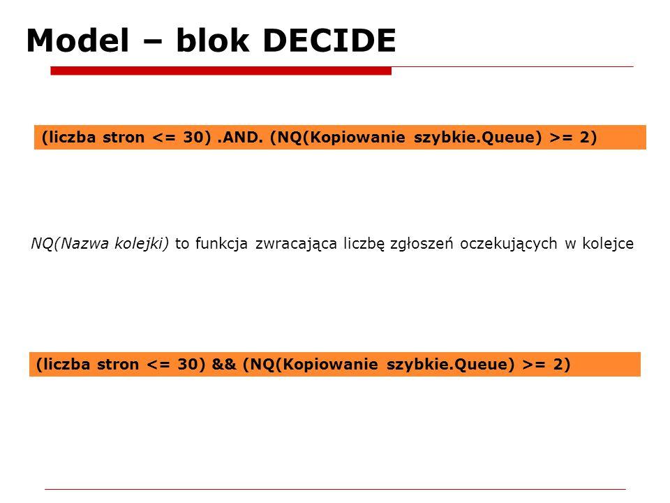 Model – blok DECIDE (liczba stron = 2) NQ(Nazwa kolejki) to funkcja zwracająca liczbę zgłoszeń oczekujących w kolejce (liczba stron = 2)