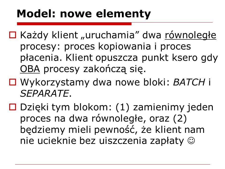 Model: nowe elementy  Blok ASSIGN: służy do nadawania wartości atrybutom, zmiennym,…  Zdefiniujemy dwa atrybuty: Liczba stron Czas Poczatek do zarejestrowania momentu pojawienia się w systemie  Zmiana ikonki zgłoszenia w bloku ASSIGN: klient ma ikonkę postaci ludzkiej a zlecenie wygląd kartki papieru  Większa liczba identycznych stanowisk: moduł Resource  Zajmowanie i zwalnianie stanowiska w odrębnych procesach: w jednym Seize Delay (tylko zajmowanie), a w drugim Delay Release (tylko zwalnianie)  Blok RECORD może pełnić: (a) rolę licznika zliczając wszystkie zgłoszenia, które przez ten blok przejdą (b) odmierza czas jaki upłynął od wskazanego momentu