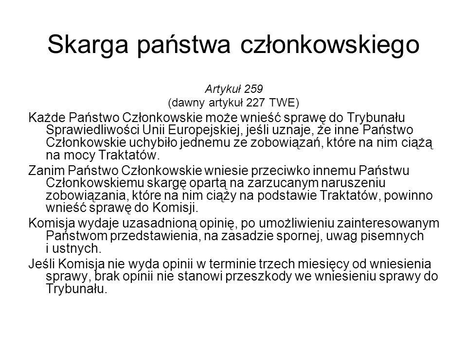 Skarga państwa członkowskiego Artykuł 259 (dawny artykuł 227 TWE) Każde Państwo Członkowskie może wnieść sprawę do Trybunału Sprawiedliwości Unii Euro