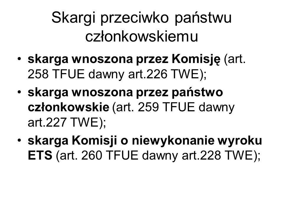 skarga wnoszona przez Komisję (art. 258 TFUE dawny art.226 TWE); skarga wnoszona przez państwo członkowskie (art. 259 TFUE dawny art.227 TWE); skarga