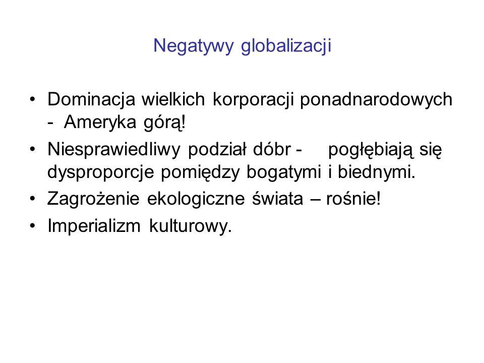 Negatywy globalizacji Dominacja wielkich korporacji ponadnarodowych - Ameryka górą.