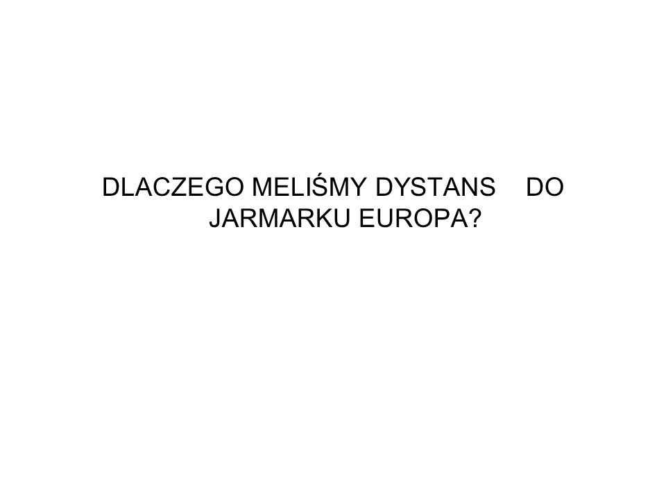 DLACZEGO MELIŚMY DYSTANS DO JARMARKU EUROPA?