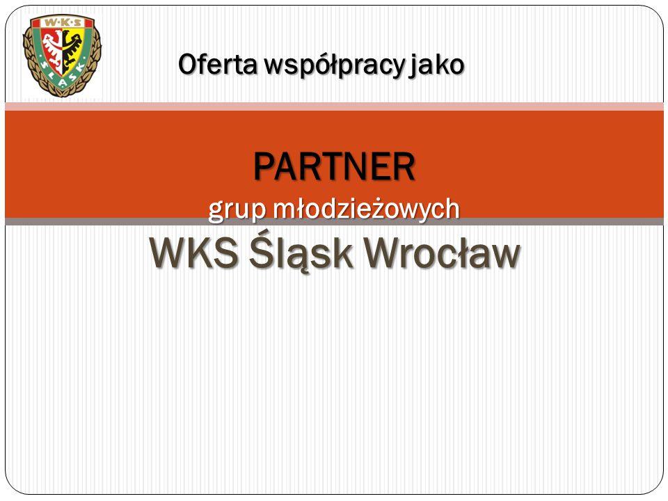 PARTNER grup młodzieżowych WKS Śląsk Wrocław Oferta współpracy jako
