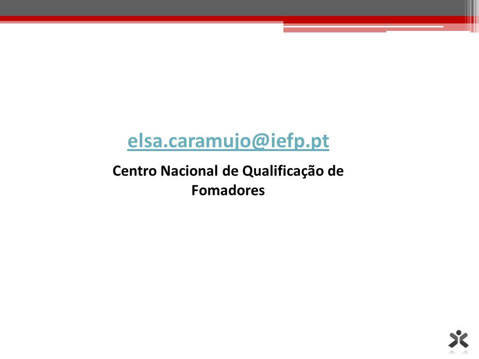 elsa.caramujo@iefp.pt Centro Nacional de Qualificação de Fomadores
