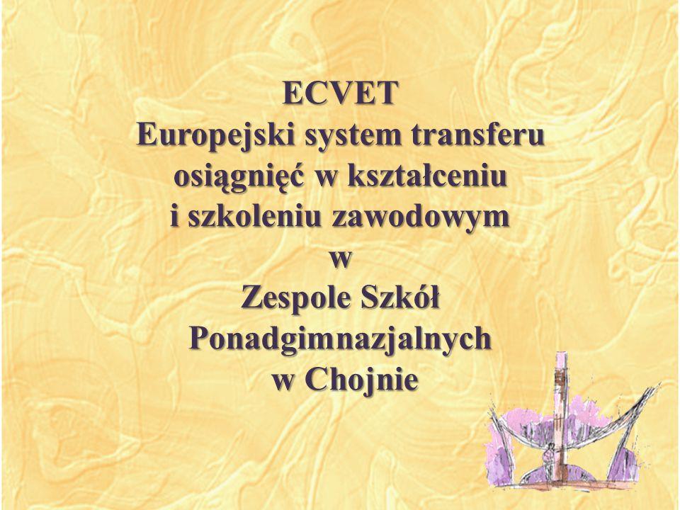 ECVET Europejski system transferu osiągnięć w kształceniu i szkoleniu zawodowym w Zespole Szkół Ponadgimnazjalnych w Chojnie w Chojnie