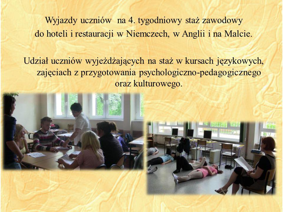 Wyjazdy uczniów na 4. tygodniowy staż zawodowy do hoteli i restauracji w Niemczech, w Anglii i na Malcie. Udział uczniów wyjeżdżających na staż w kurs