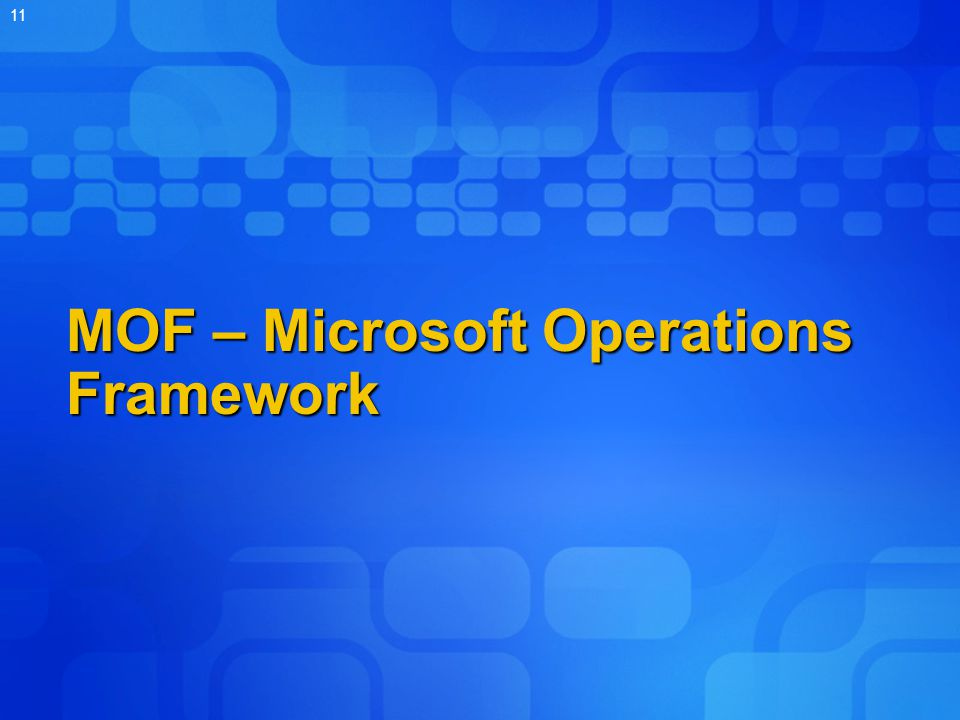 11 MOF – Microsoft Operations Framework