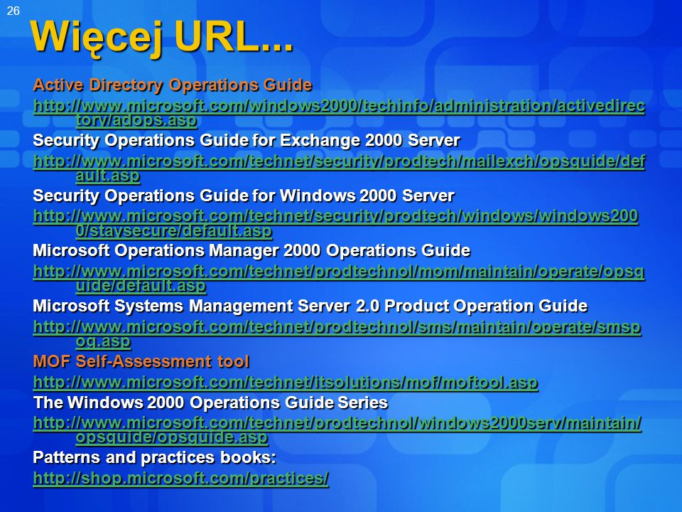 26 Więcej URL... Active Directory Operations Guide http://www.microsoft.com/windows2000/techinfo/administration/activedirec tory/adops.asp http://www.