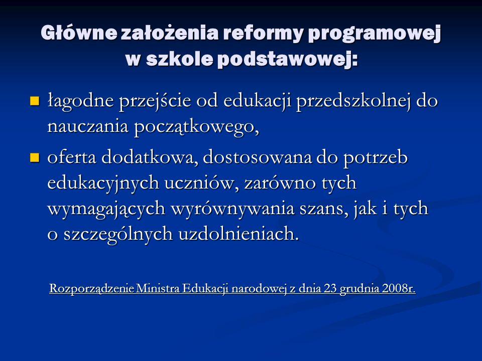 Główne założenia reformy programowej w szkole podstawowej: łagodne przejście od edukacji przedszkolnej do nauczania początkowego, łagodne przejście od