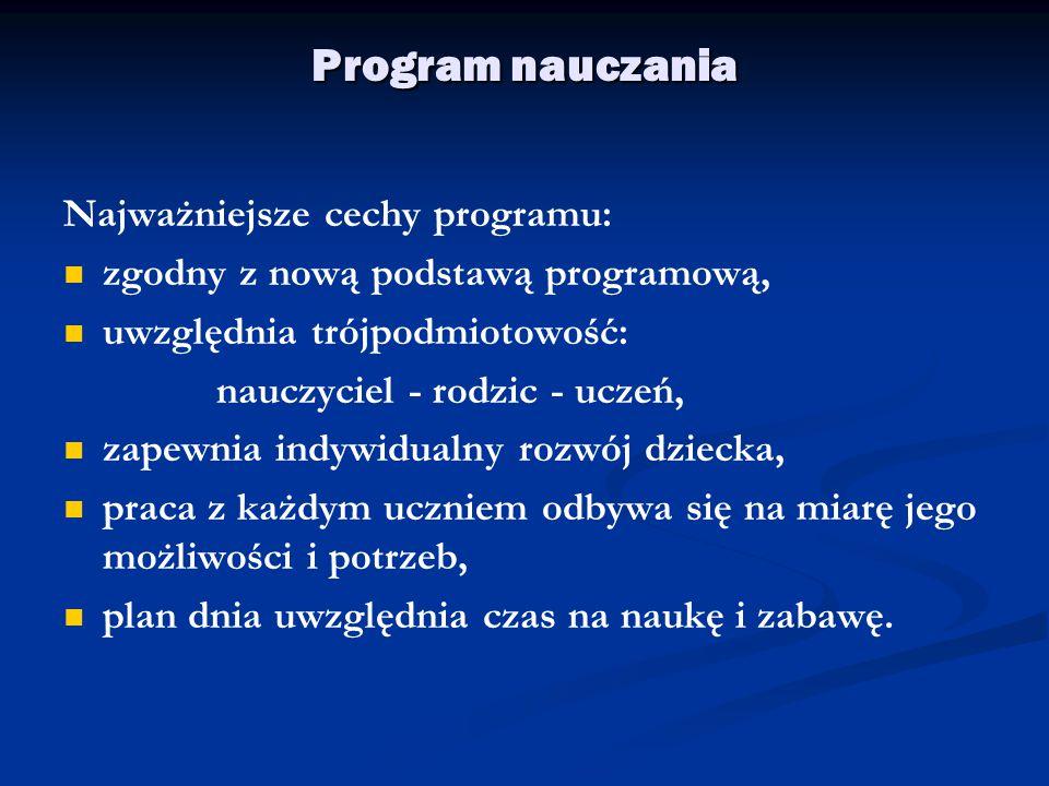 Program nauczania Najważniejsze cechy programu: zgodny z nową podstawą programową, uwzględnia trójpodmiotowość: nauczyciel - rodzic - uczeń, zapewnia