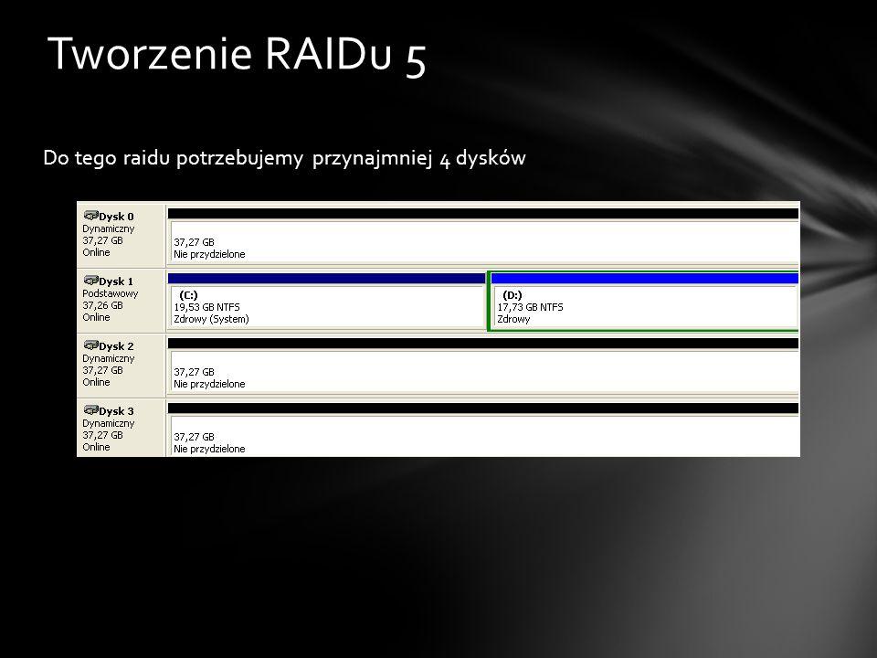 Do tego raidu potrzebujemy przynajmniej 4 dysków Tworzenie RAIDu 5