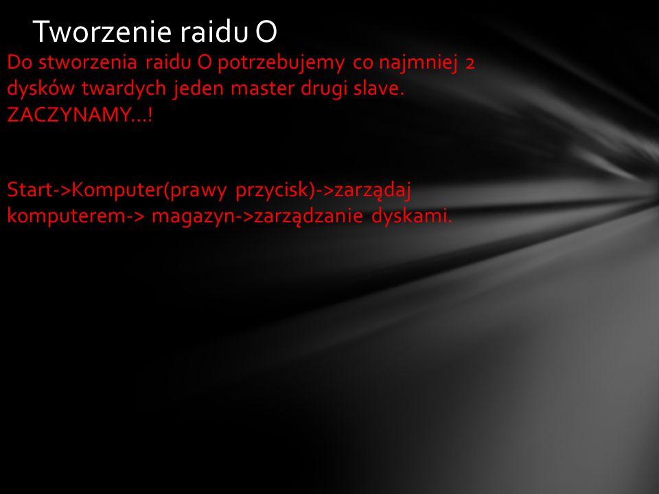 Do stworzenia raidu O potrzebujemy co najmniej 2 dysków twardych jeden master drugi slave.