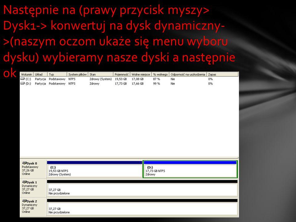 Następnie na (prawy przycisk myszy> Dysk1-> konwertuj na dysk dynamiczny- >(naszym oczom ukaże się menu wyboru dysku) wybieramy nasze dyski a następni