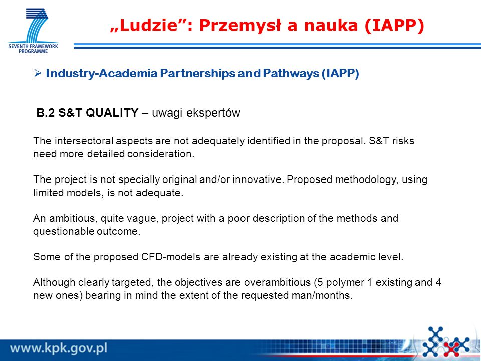 """Ludzie : Przemysł a nauka (IAPP)   Industry-Academia Partnerships and Pathways (IAPP) B.2 S&T QUALITY – uwagi ekspertów The intersectoral aspects are not adequately identified in the proposal."