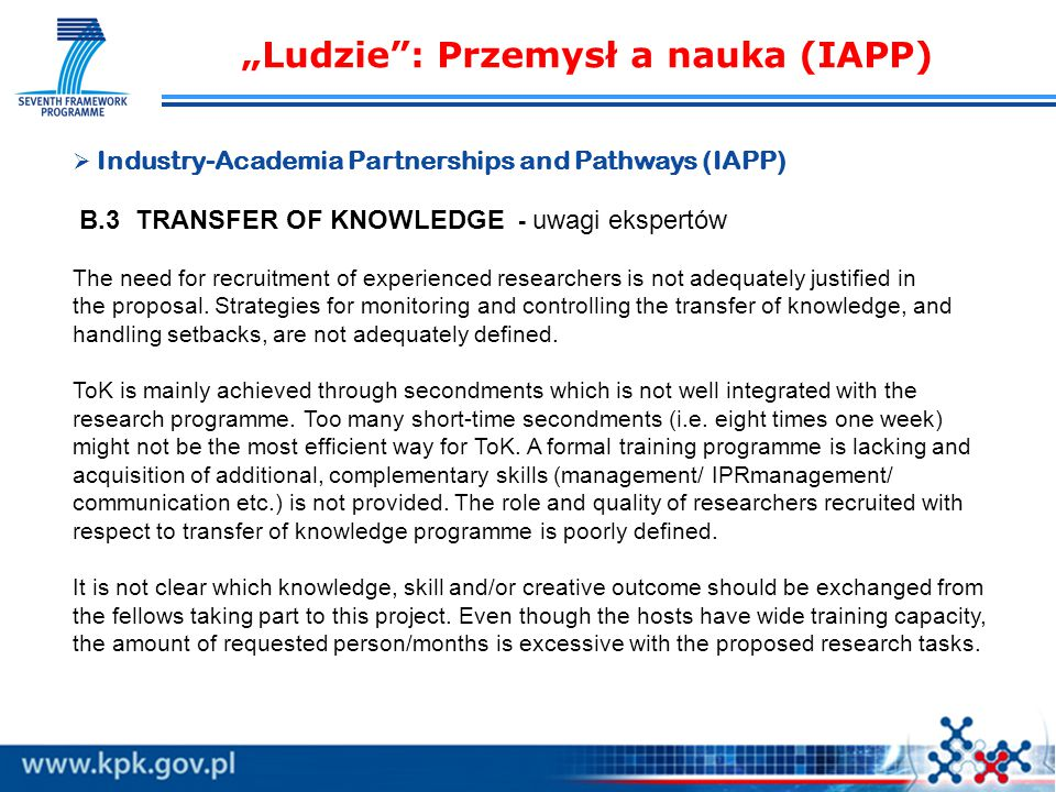 """Ludzie : Przemysł a nauka (IAPP)   Industry-Academia Partnerships and Pathways (IAPP) B.3 TRANSFER OF KNOWLEDGE - uwagi ekspertów The need for recruitment of experienced researchers is not adequately justified in the proposal."