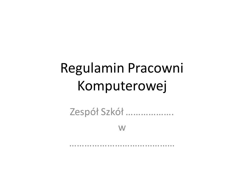 Regulamin Pracowni Komputerowej Zespół Szkół ………………. w ……………………………………