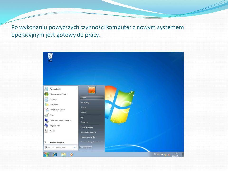 Po wykonaniu powyższych czynności komputer z nowym systemem operacyjnym jest gotowy do pracy.