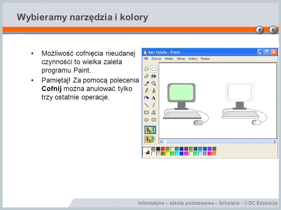 Informatyka – szkoła podstawowa – Scholaris - © DC Edukacja Wybieramy narzędzie Większość narzędzi służących do malowania pozwala określić kolory: –Pierwszoplanowy; –Drugoplanowy.