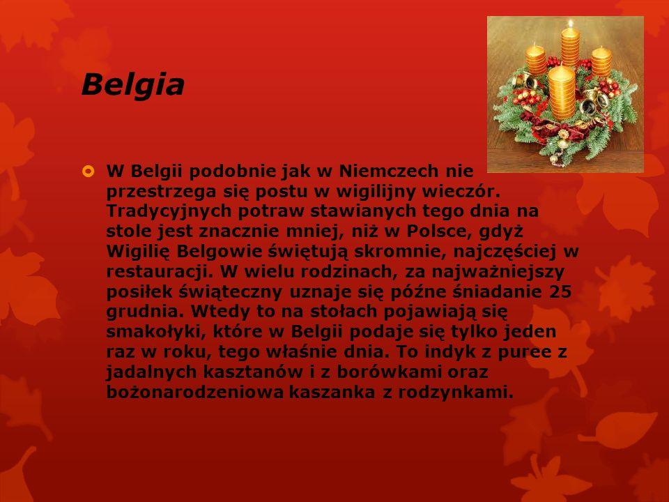 Belgia  W Belgii podobnie jak w Niemczech nie przestrzega się postu w wigilijny wieczór. Tradycyjnych potraw stawianych tego dnia na stole jest znacz