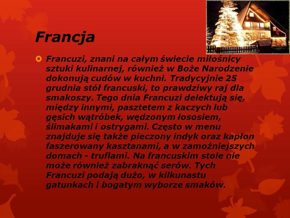 Francja  Francuzi, znani na całym świecie miłośnicy sztuki kulinarnej, również w Boże Narodzenie dokonują cudów w kuchni. Tradycyjnie 25 grudnia stół