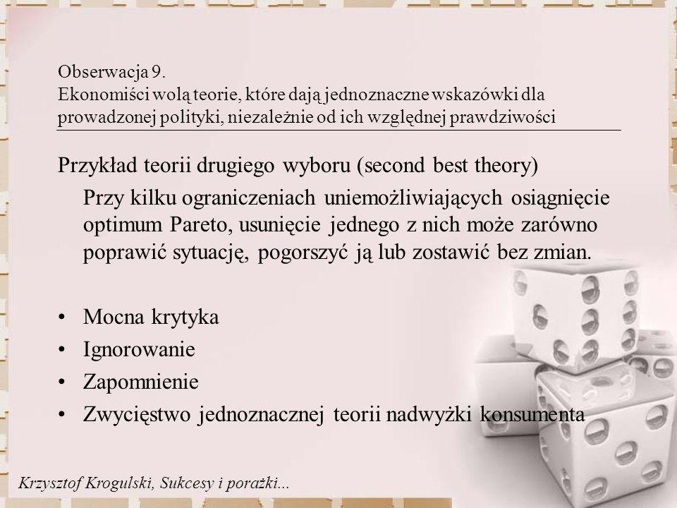 Obserwacja 9. Ekonomiści wolą teorie, które dają jednoznaczne wskazówki dla prowadzonej polityki, niezależnie od ich względnej prawdziwości Przykład t