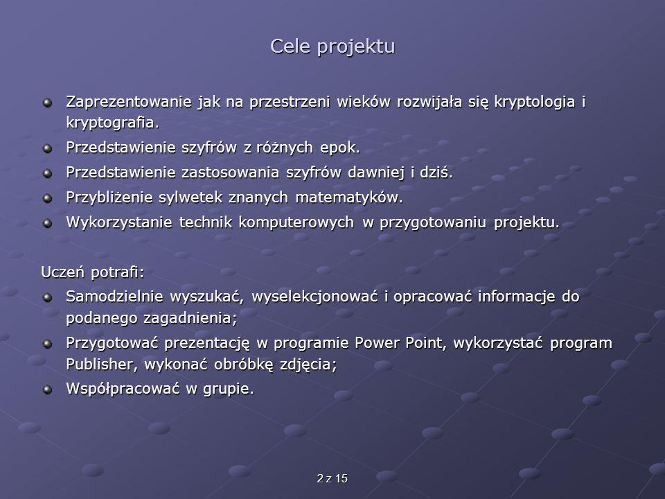 2 z 15 Cele projektu Zaprezentowanie jak na przestrzeni wieków rozwijała się kryptologia i kryptografia.