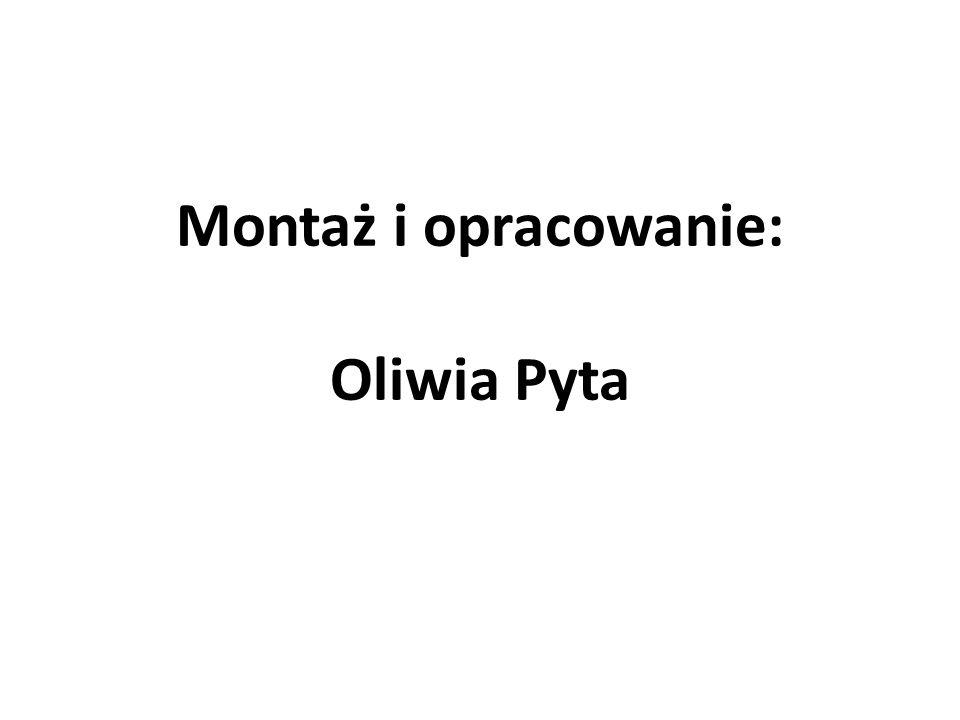 Montaż i opracowanie: Oliwia Pyta