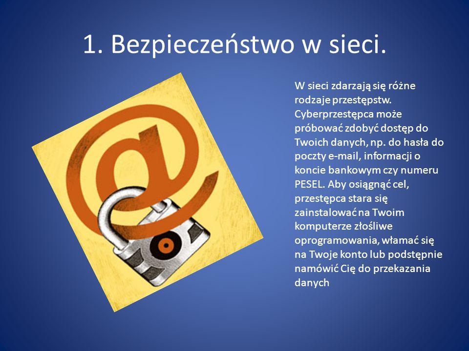 1. Bezpieczeństwo w sieci. W sieci zdarzają się różne rodzaje przestępstw. Cyberprzestępca może próbować zdobyć dostęp do Twoich danych, np. do hasła