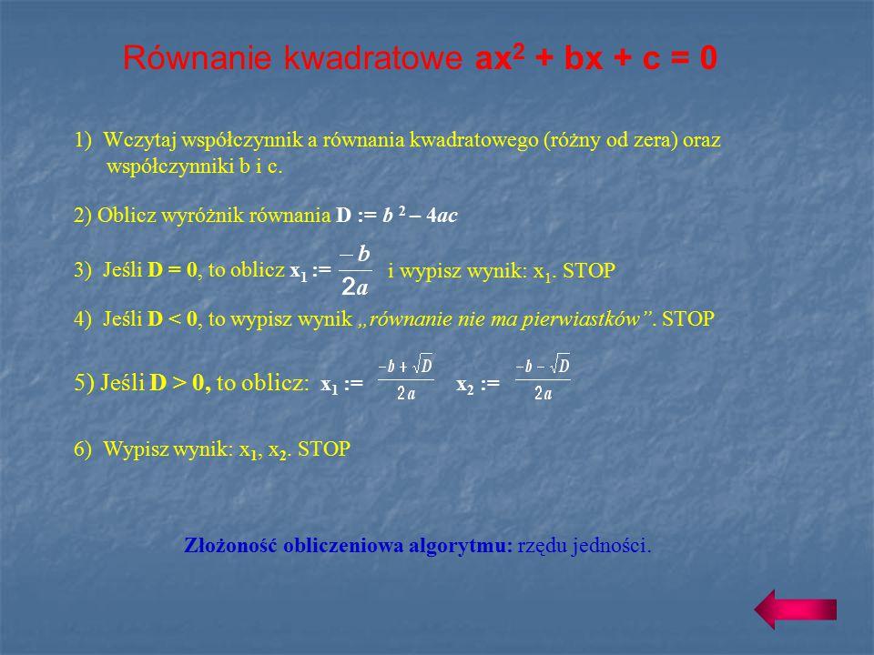 Równanie kwadratowe ax 2 + bx + c = 0 Równanie kwadratowe ax 2 + bx + c = 0 można rozwiązać stosując wyróżnik (tzw. deltę). W algorytmie oznaczony jes