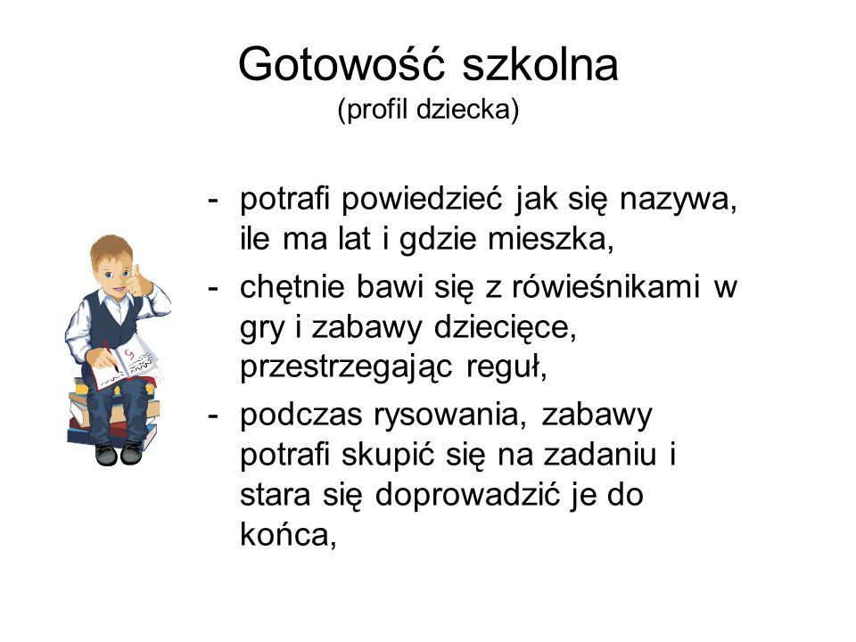 Gotowość szkolna (profil dziecka) -potrafi powiedzieć jak się nazywa, ile ma lat i gdzie mieszka, -chętnie bawi się z rówieśnikami w gry i zabawy dzie