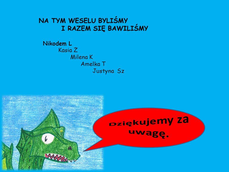 Nikodem L Kasia Ż Milena K Amelka T Justyna Sz