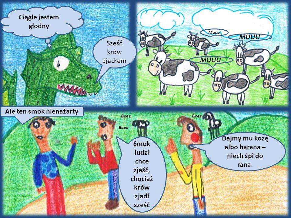Ciągle jestem głodny Sześć krów zjadłem Dajmy mu kozę albo barana – niech śpi do rana.