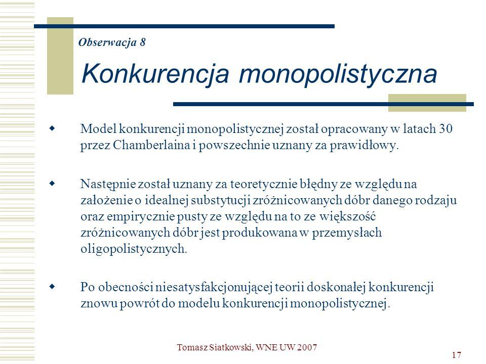 17 Obserwacja 8 Konkurencja monopolistyczna  Model konkurencji monopolistycznej został opracowany w latach 30 przez Chamberlaina i powszechnie uznany