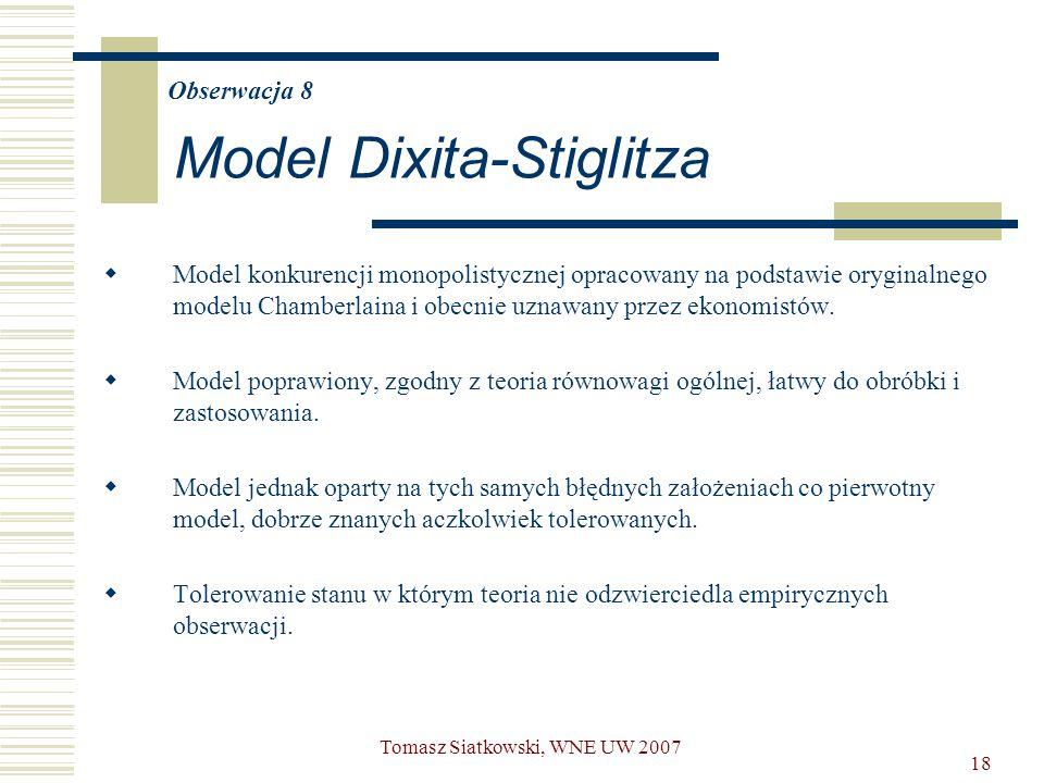 18 Obserwacja 8 Model Dixita-Stiglitza  Model konkurencji monopolistycznej opracowany na podstawie oryginalnego modelu Chamberlaina i obecnie uznawan