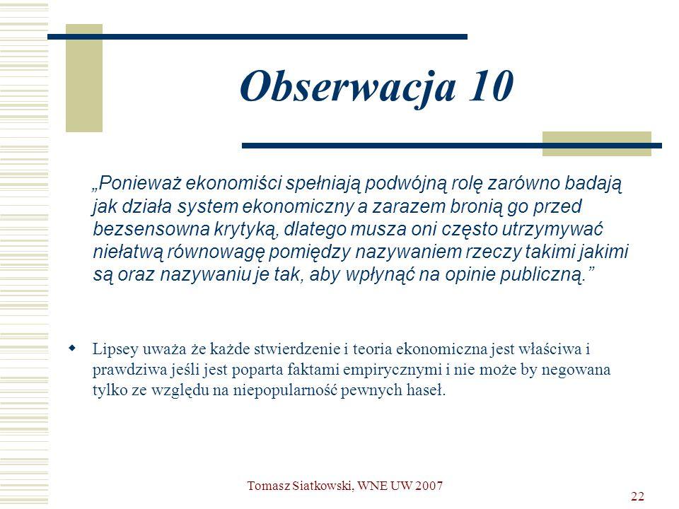 """22 Obserwacja 10 """"Ponieważ ekonomiści spełniają podwójną rolę zarówno badają jak działa system ekonomiczny a zarazem bronią go przed bezsensowna kryty"""