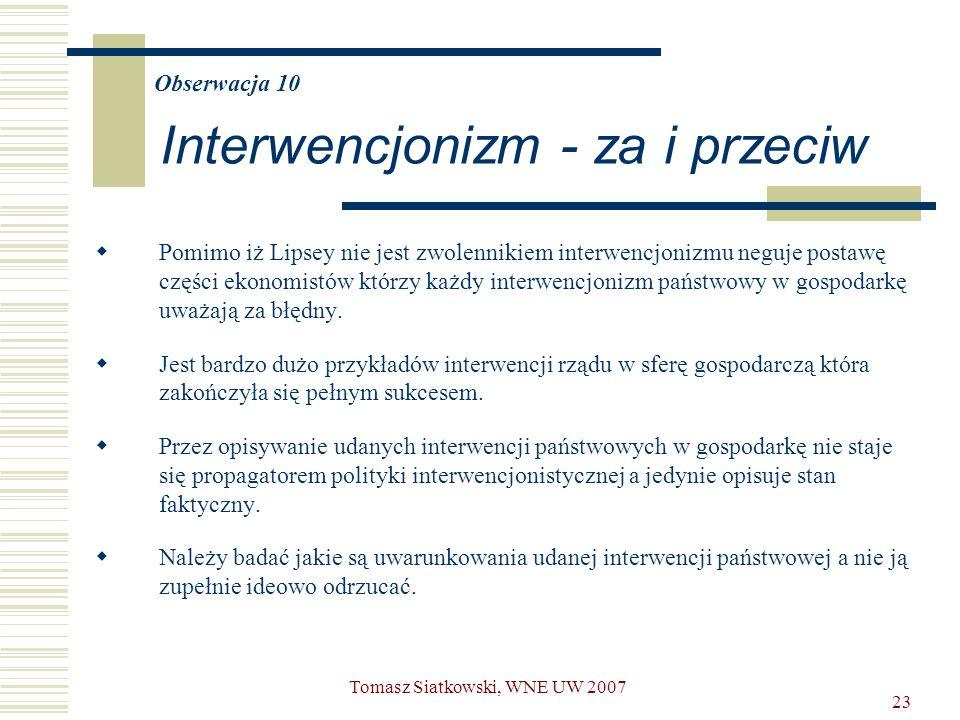 23 Obserwacja 10 Interwencjonizm - za i przeciw  Pomimo iż Lipsey nie jest zwolennikiem interwencjonizmu neguje postawę części ekonomistów którzy każ