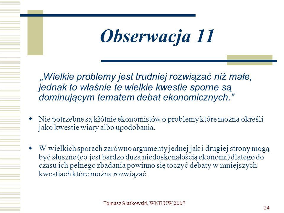 """24 Obserwacja 11 """"Wielkie problemy jest trudniej rozwiązać niż małe, jednak to właśnie te wielkie kwestie sporne są dominującym tematem debat ekonomic"""