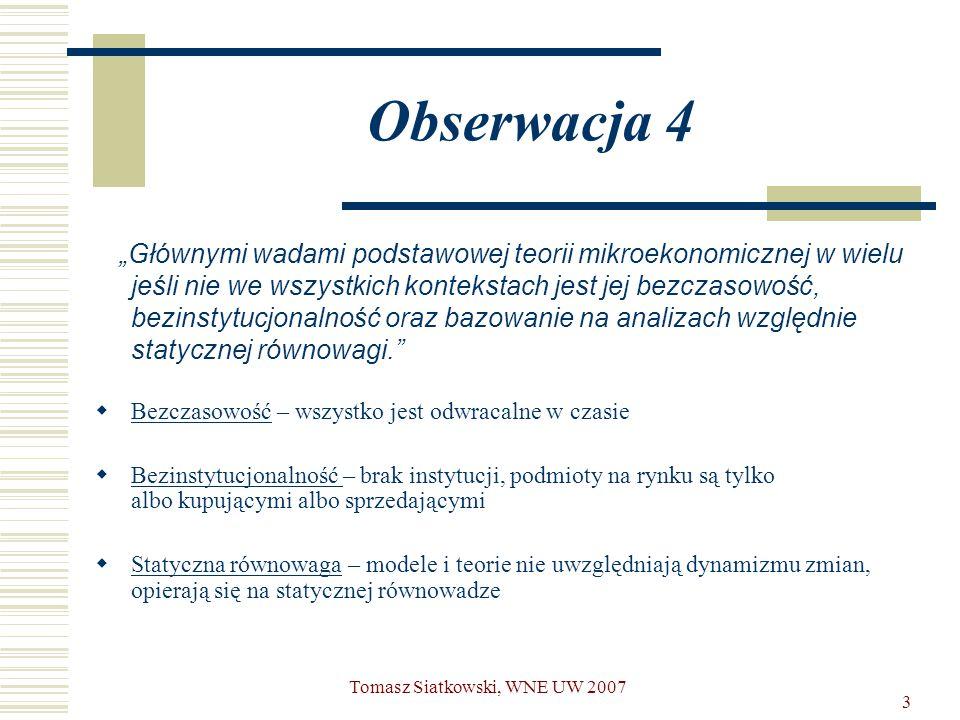 """3 Obserwacja 4 """"Głównymi wadami podstawowej teorii mikroekonomicznej w wielu jeśli nie we wszystkich kontekstach jest jej bezczasowość, bezinstytucjon"""