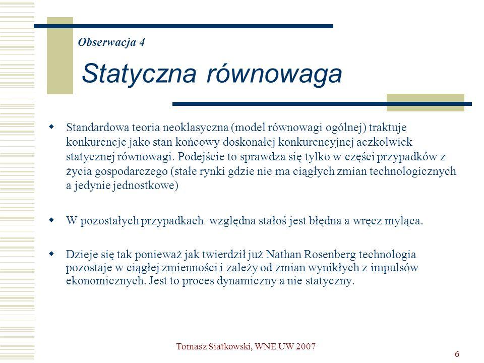 6 Obserwacja 4 Statyczna równowaga  Standardowa teoria neoklasyczna (model równowagi ogólnej) traktuje konkurencje jako stan końcowy doskonałej konku