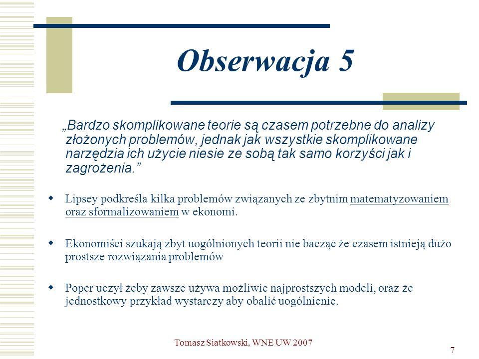"""7 Obserwacja 5 """"Bardzo skomplikowane teorie są czasem potrzebne do analizy złożonych problemów, jednak jak wszystkie skomplikowane narzędzia ich użyci"""