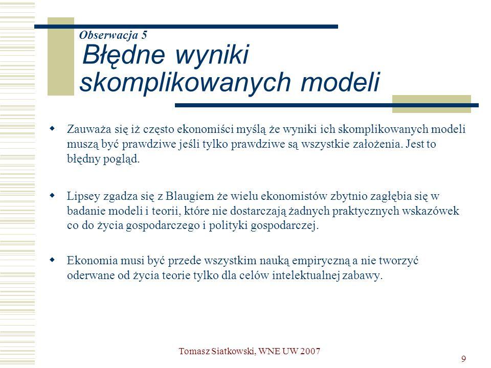 9 Obserwacja 5 Błędne wyniki skomplikowanych modeli  Zauważa się iż często ekonomiści myślą że wyniki ich skomplikowanych modeli muszą być prawdziwe