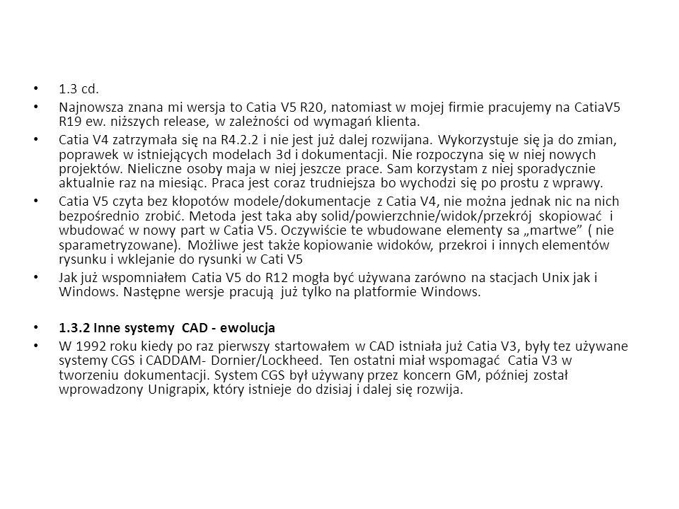 1.3 cd. Najnowsza znana mi wersja to Catia V5 R20, natomiast w mojej firmie pracujemy na CatiaV5 R19 ew. niższych release, w zależności od wymagań kli