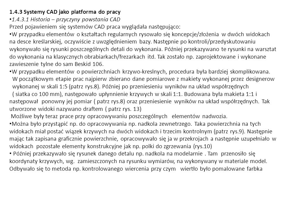 1.4.3 Systemy CAD jako platforma do pracy 1.4.3.1 Historia – przyczyny powstania CAD Przed pojawieniem się systemów CAD praca wyglądała następująco: W