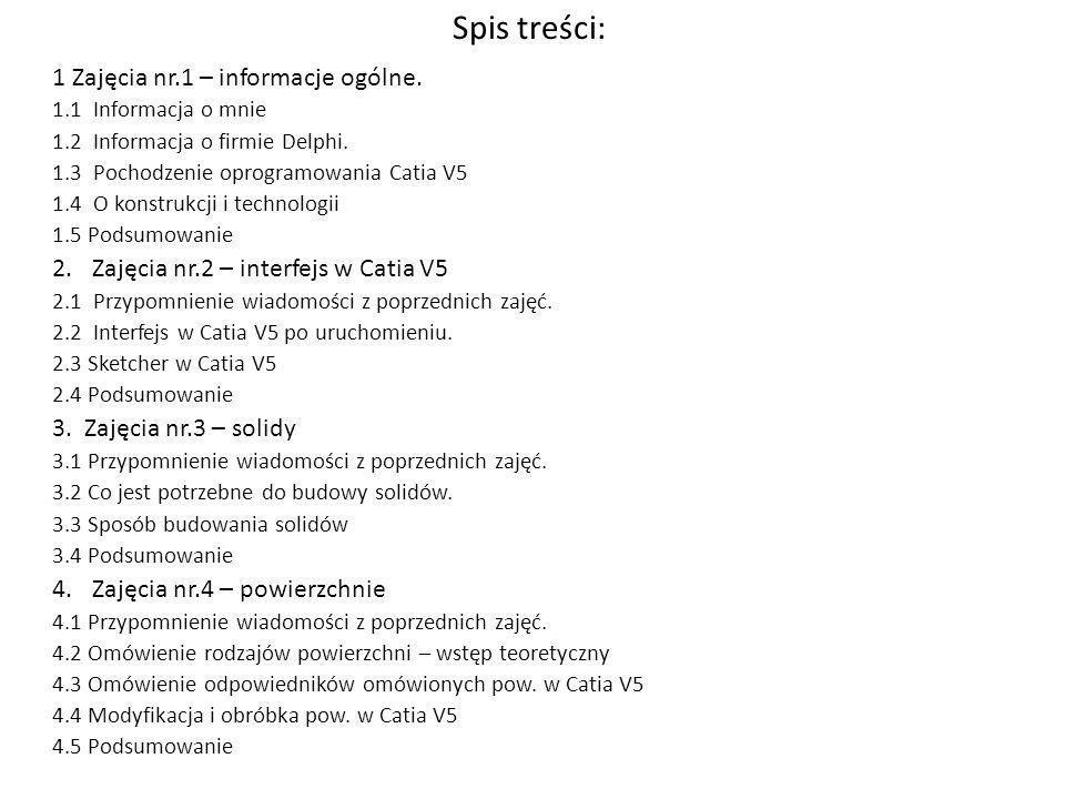 Spis treści: 1 Zajęcia nr.1 – informacje ogólne. 1.1 Informacja o mnie 1.2 Informacja o firmie Delphi. 1.3 Pochodzenie oprogramowania Catia V5 1.4 O k