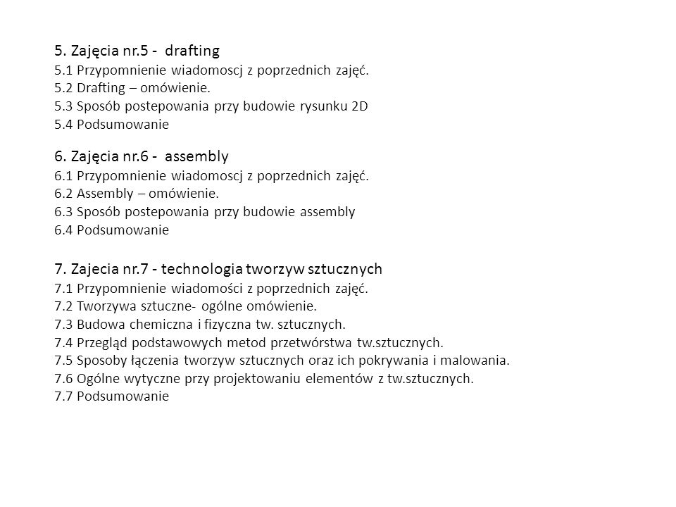 5. Zajęcia nr.5 - drafting 5.1 Przypomnienie wiadomoscj z poprzednich zajęć. 5.2 Drafting – omówienie. 5.3 Sposób postepowania przy budowie rysunku 2D